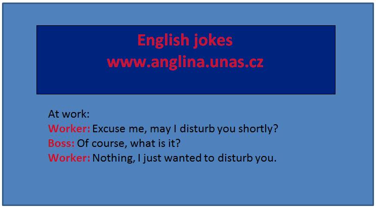 Angličtina online a zdarma - Podmínkové věty - na www.Anglina.uNas.cz - english jokes zdarma  - Podmínkové věty - pokud se řekne podmínkové věty v angličtině to znamená nultý kondicionál, první kondicionál, druhý kondicionál a třetí kondicionál. Někdy se také můžete setkat s pojmy: první podmínková věta, druhá podmínková věta a třetí podmínková věta