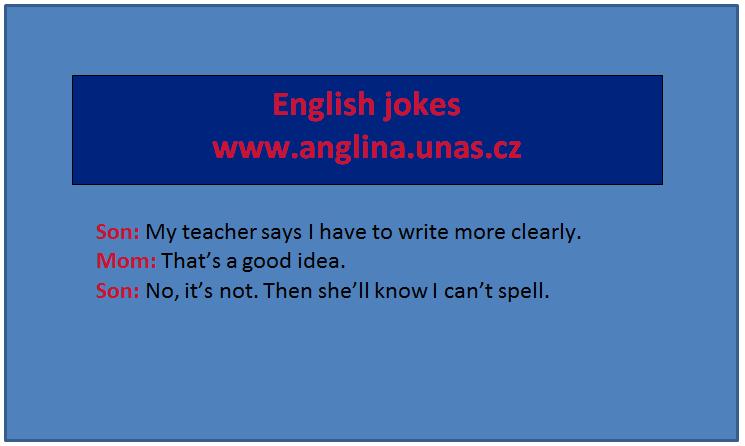Angličtina online a zdarma - Anglická příslovce - na www.Anglina.uNas.cz - english jokes zdarma - anglická příslovce - příslovce v angličtině